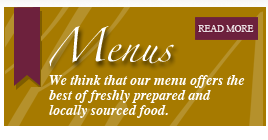 We think that our menu offers the best of freshly prepared and locally sourced food
